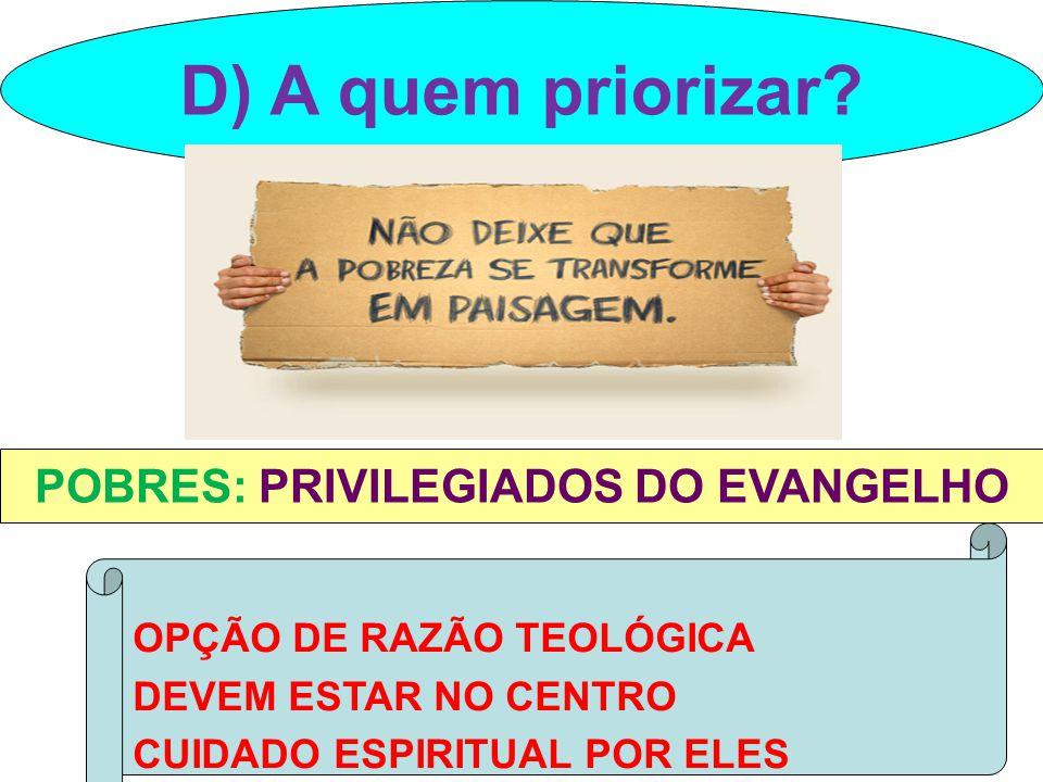 D) A quem priorizar? POBRES: PRIVILEGIADOS DO EVANGELHO OPÇÃO DE RAZÃO TEOLÓGICA DEVEM ESTAR NO CENTRO CUIDADO ESPIRITUAL POR ELES