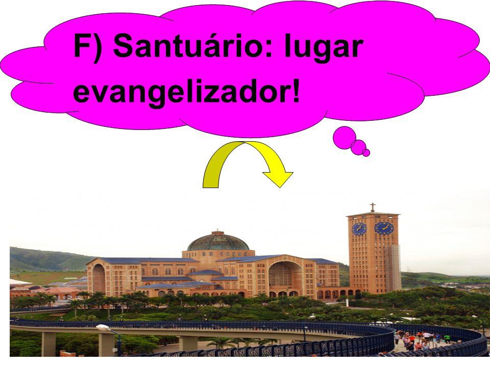 F) Santuário: lugar evangelizador!