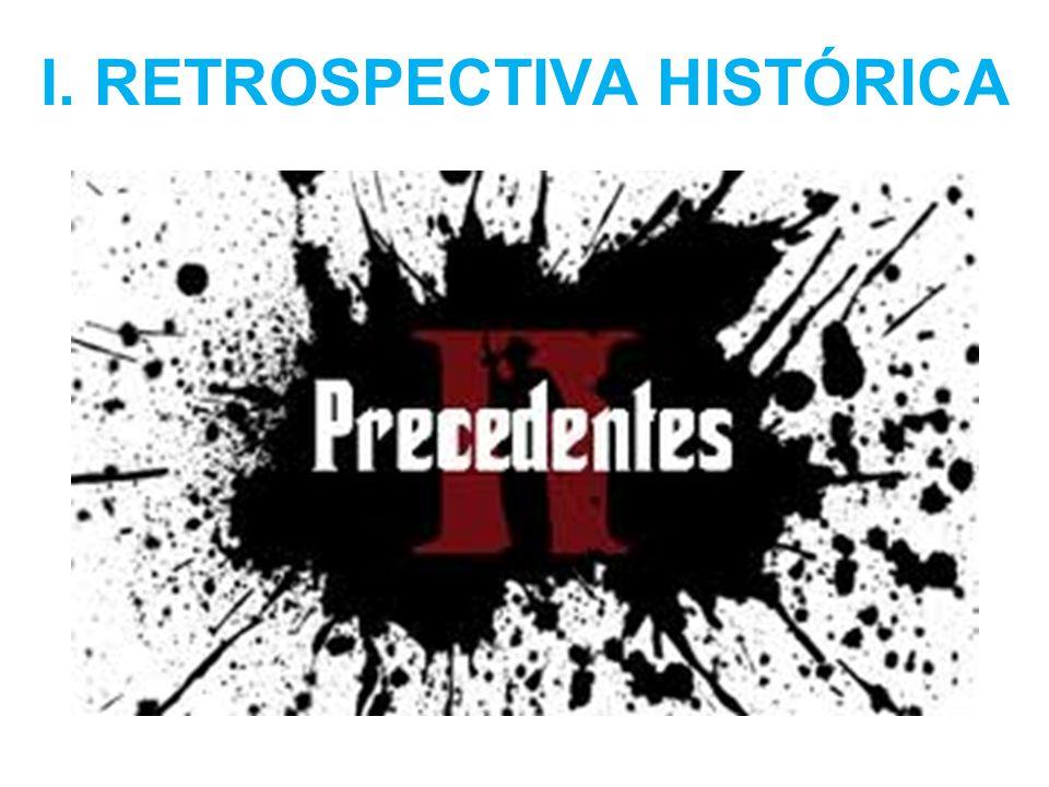 I. RETROSPECTIVA HISTÓRICA