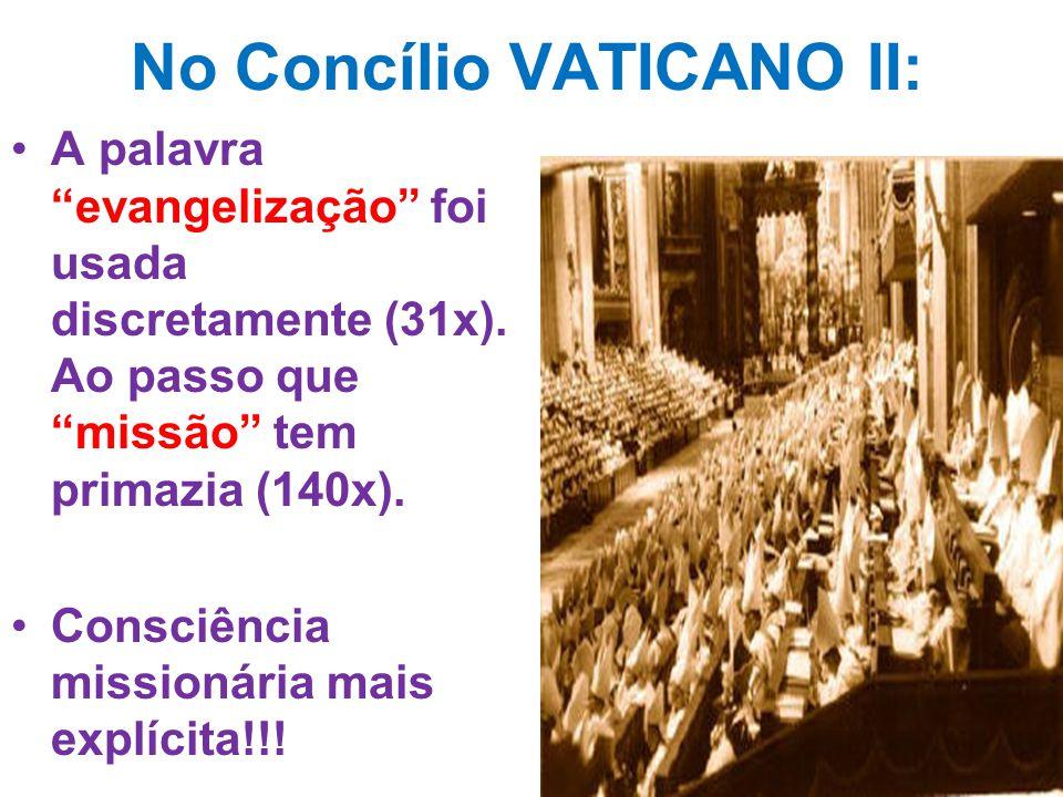 """No Concílio VATICANO II: A palavra """"evangelização"""" foi usada discretamente (31x). Ao passo que """"missão"""" tem primazia (140x). Consciência missionária m"""