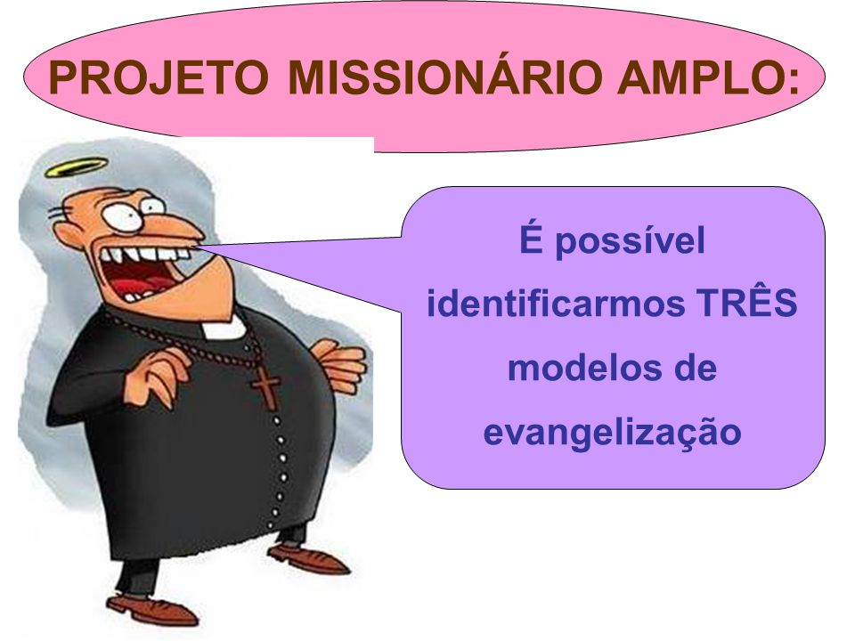 PROJETO MISSIONÁRIO AMPLO: É possível identificarmos TRÊS modelos de evangelização