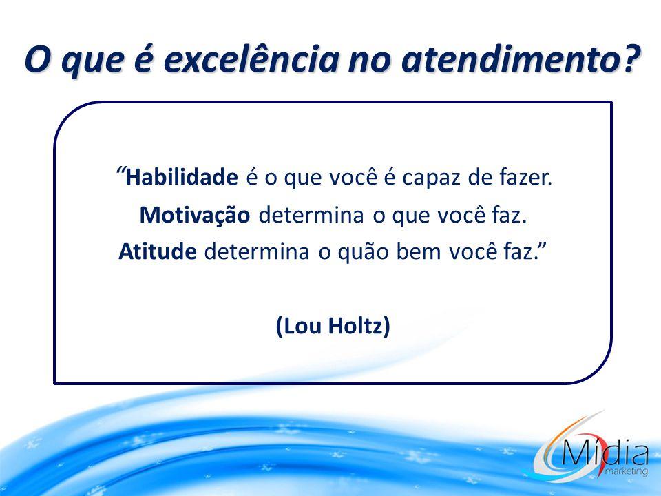 """O que é excelência no atendimento? """" Habilidade é o que você é capaz de fazer. Motivação determina o que você faz. Atitude determina o quão bem você f"""