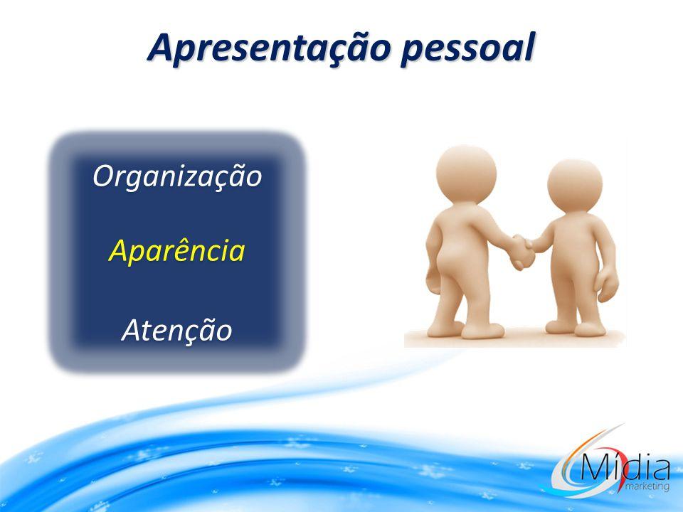 Apresentação pessoal Organização Aparência Atenção Organização Aparência Atenção