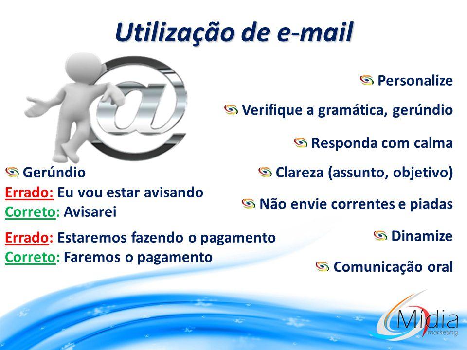 Utilização de e-mail Comunicação oral Dinamize Não envie correntes e piadas Clareza (assunto, objetivo) Responda com calma Verifique a gramática, gerú