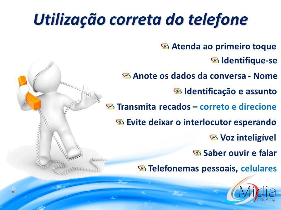 Utilização correta do telefone Atenda ao primeiro toque Identifique-se Anote os dados da conversa - Nome Identificação e assunto Transmita recados – c