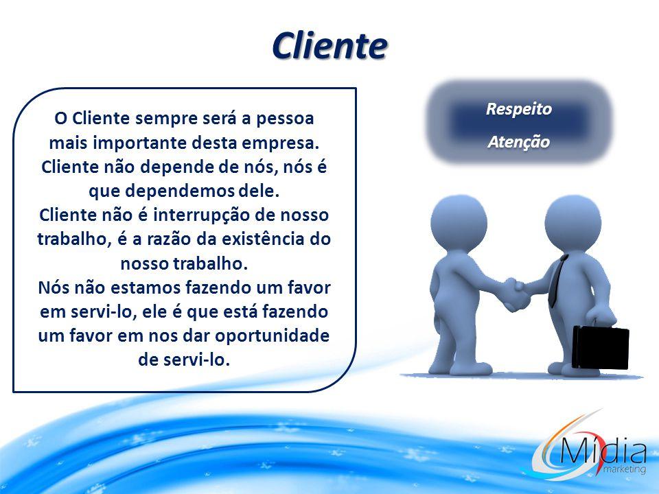 Cliente Respeito Atenção Respeito Atenção O Cliente sempre será a pessoa mais importante desta empresa. Cliente não depende de nós, nós é que dependem