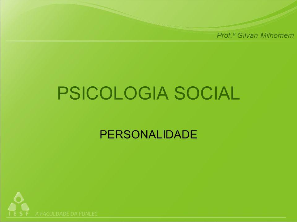 Prof.ª Gilvan Milhomem PSICOLOGIA SOCIAL PERSONALIDADE