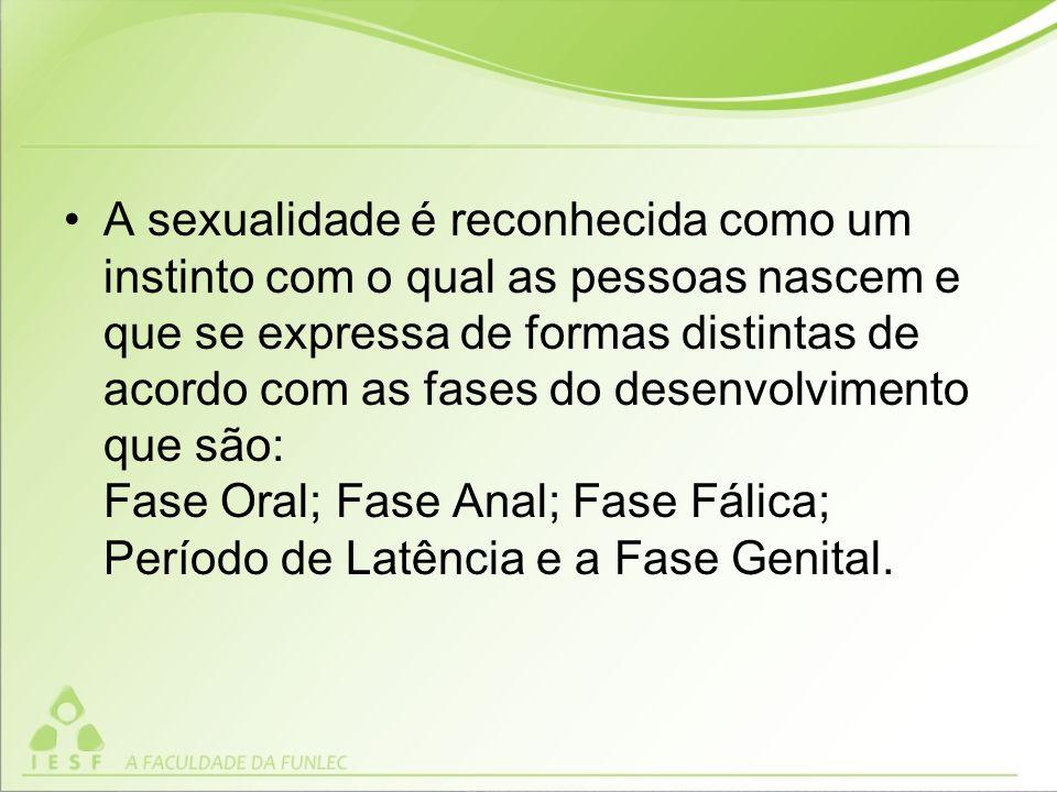 A sexualidade é reconhecida como um instinto com o qual as pessoas nascem e que se expressa de formas distintas de acordo com as fases do desenvolvimento que são: Fase Oral; Fase Anal; Fase Fálica; Período de Latência e a Fase Genital.