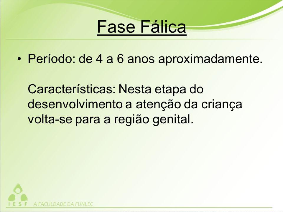 Fase Fálica Período: de 4 a 6 anos aproximadamente.