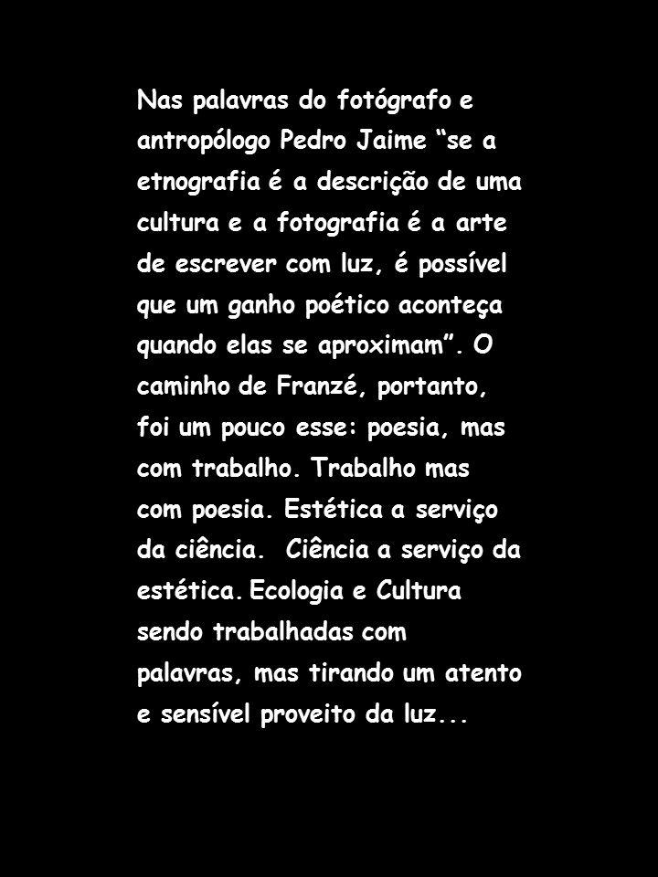 Nas palavras do fotógrafo e antropólogo Pedro Jaime se a etnografia é a descrição de uma cultura e a fotografia é a arte de escrever com luz, é possível que um ganho poético aconteça quando elas se aproximam .