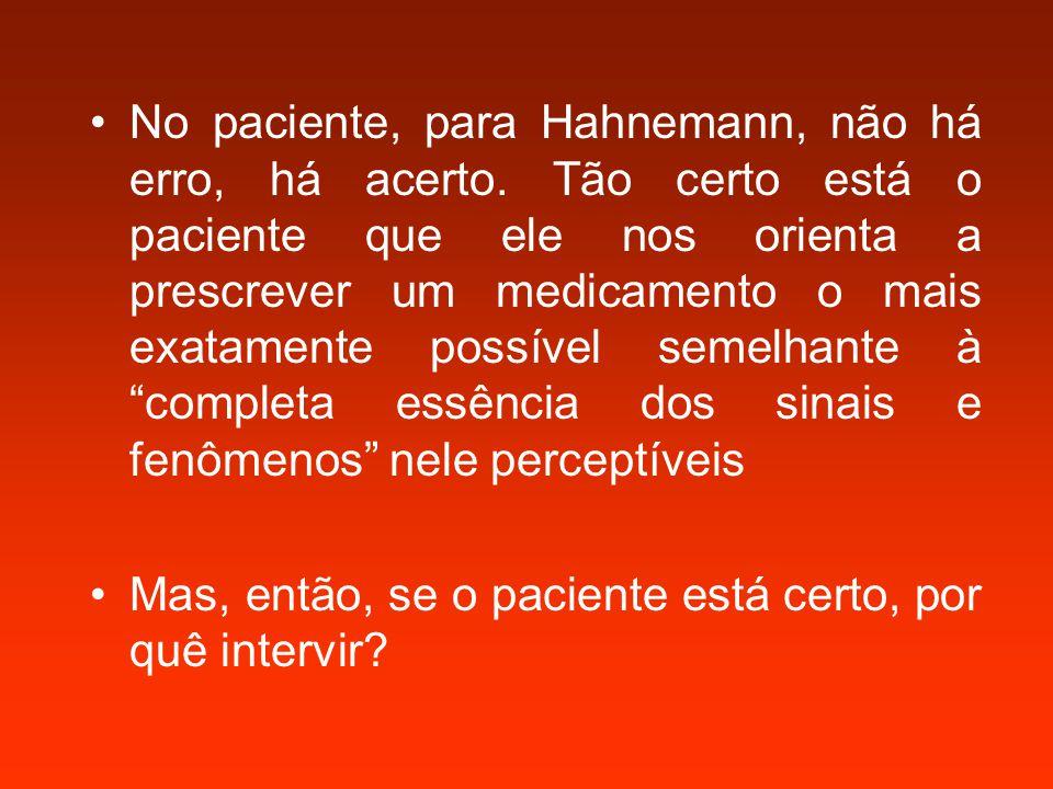 No paciente, para Hahnemann, não há erro, há acerto. Tão certo está o paciente que ele nos orienta a prescrever um medicamento o mais exatamente possí