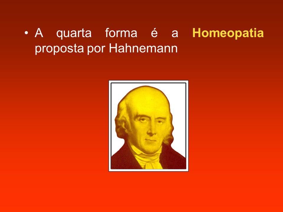 A quarta forma é a Homeopatia proposta por Hahnemann