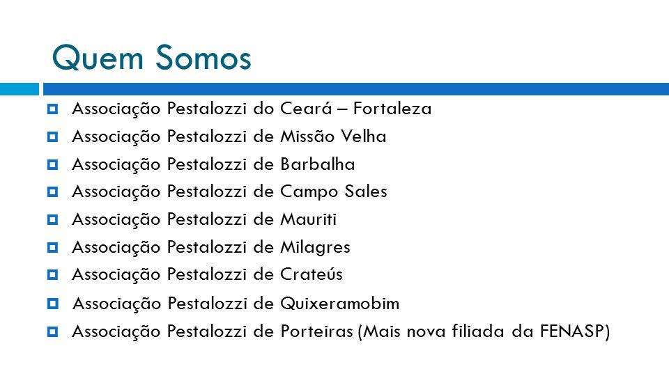 Quem Somos  Associação Pestalozzi do Ceará – Fortaleza  Associação Pestalozzi de Missão Velha  Associação Pestalozzi de Barbalha  Associação Pesta