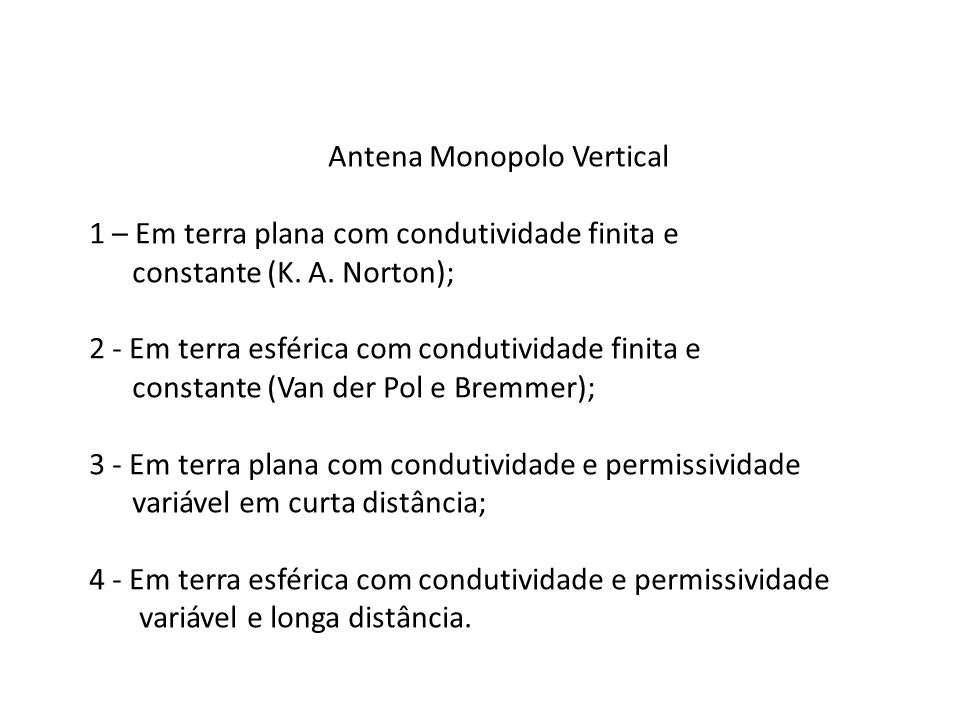 Antena Monopolo Vertical 1 – Em terra plana com condutividade finita e constante (K. A. Norton); 2 - Em terra esférica com condutividade finita e cons