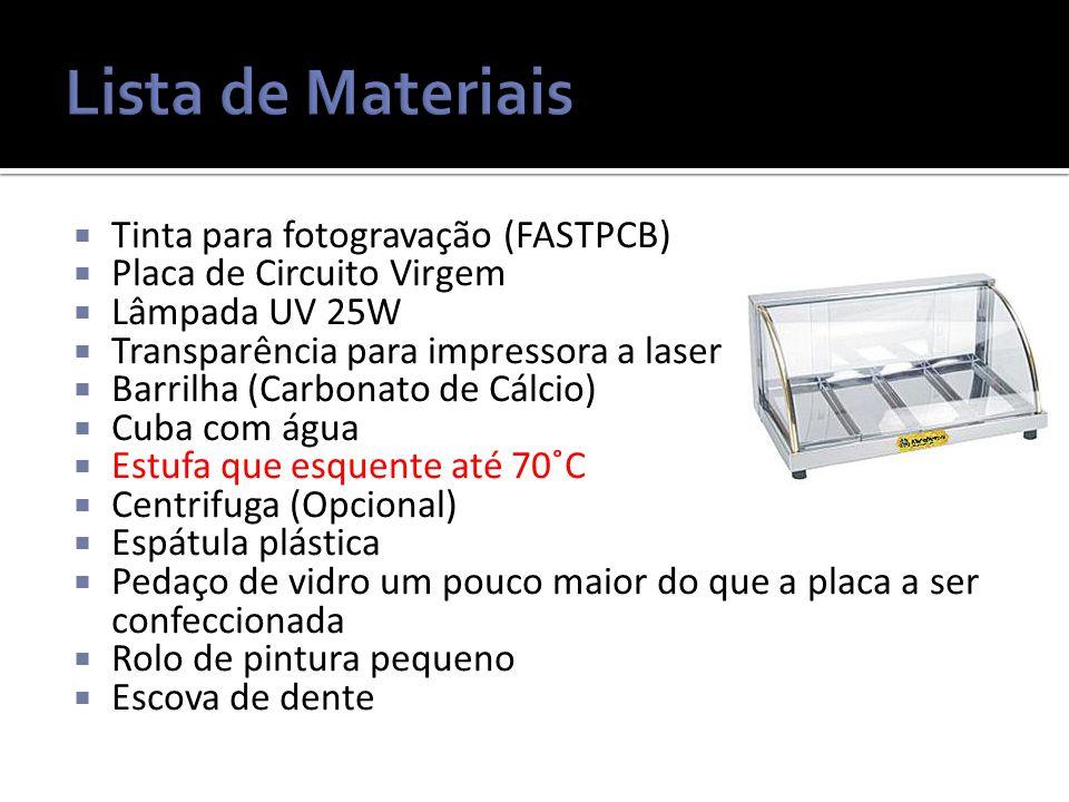  Tinta para fotogravação (FASTPCB)  Placa de Circuito Virgem  Lâmpada UV 25W  Transparência para impressora a laser  Barrilha (Carbonato de Cálci
