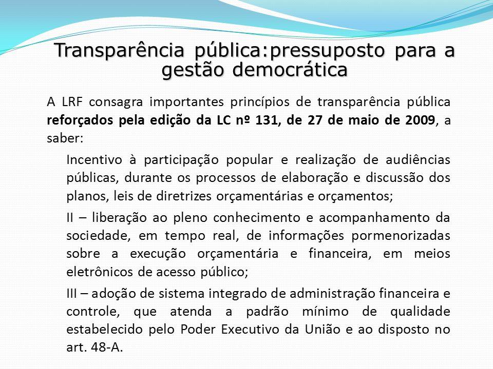 A LRF consagra importantes princípios de transparência pública reforçados pela edição da LC nº 131, de 27 de maio de 2009, a saber: Incentivo à partic