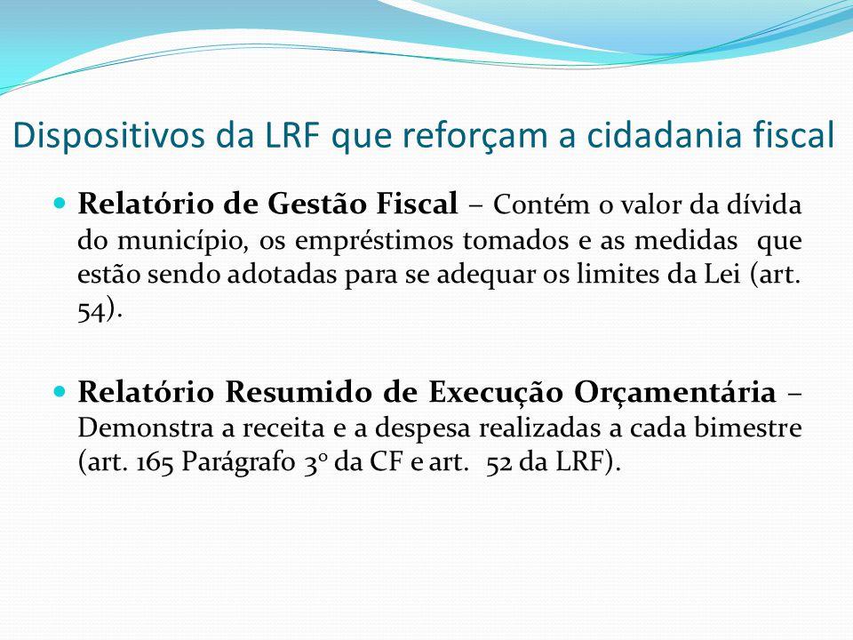 Dispositivos da LRF que reforçam a cidadania fiscal Relatório de Gestão Fiscal – Contém o valor da dívida do município, os empréstimos tomados e as me