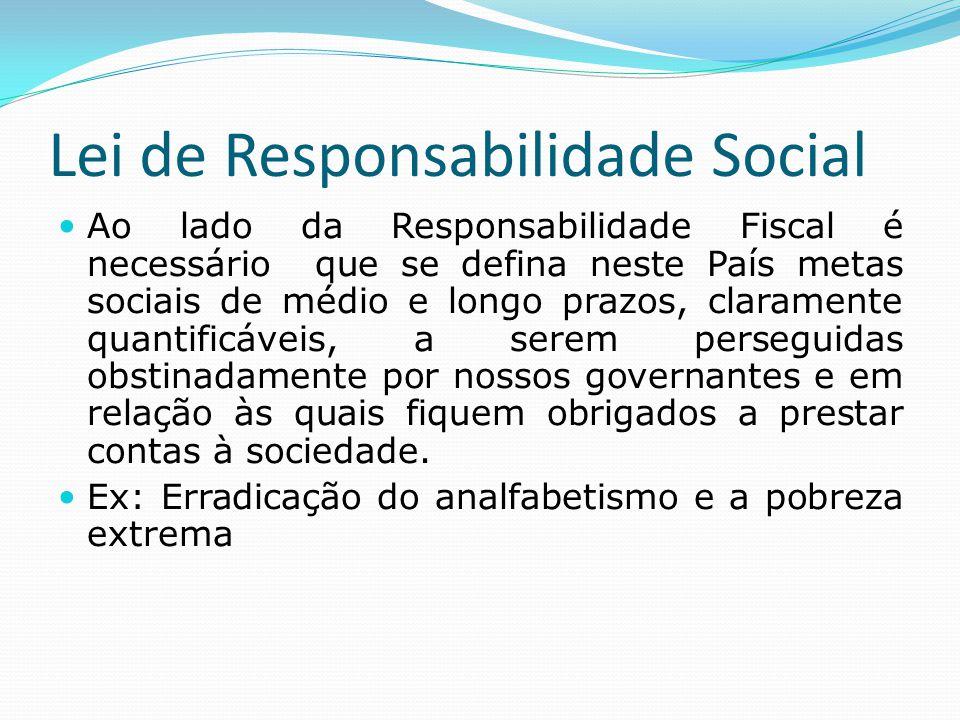 Lei de Responsabilidade Social Ao lado da Responsabilidade Fiscal é necessário que se defina neste País metas sociais de médio e longo prazos, clarame