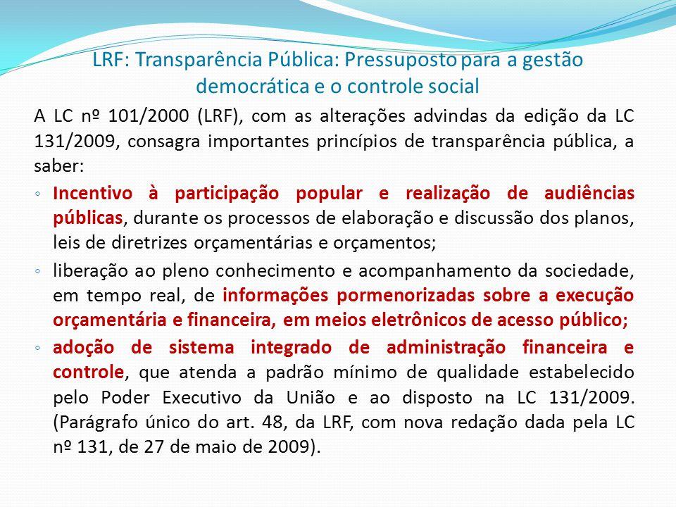 A LC nº 101/2000 (LRF), com as alterações advindas da edição da LC 131/2009, consagra importantes princípios de transparência pública, a saber: ◦ Ince