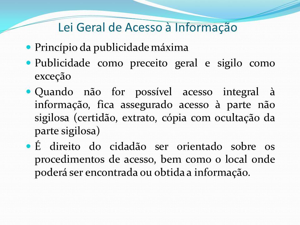 Princípio da publicidade máxima Publicidade como preceito geral e sigilo como exceção Quando não for possível acesso integral à informação, fica asseg