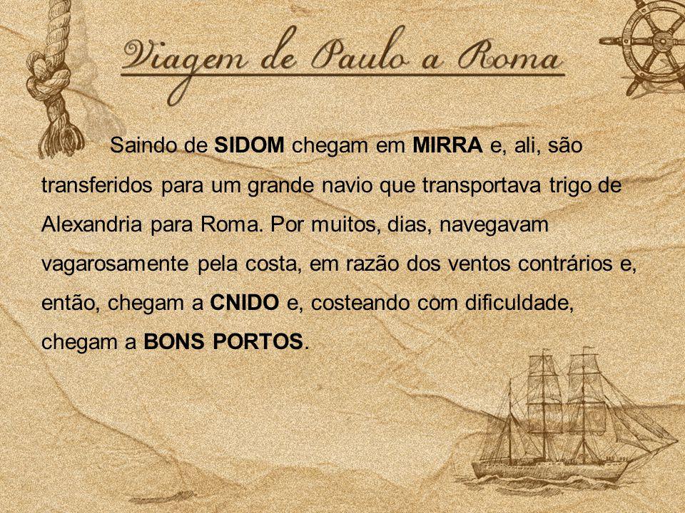 Saindo de SIDOM chegam em MIRRA e, ali, são transferidos para um grande navio que transportava trigo de Alexandria para Roma. Por muitos, dias, navega