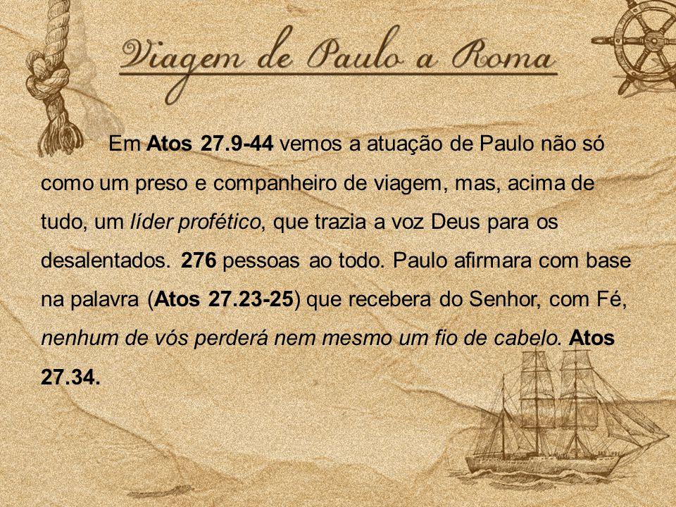 Em Atos 27.9-44 vemos a atuação de Paulo não só como um preso e companheiro de viagem, mas, acima de tudo, um líder profético, que trazia a voz Deus p