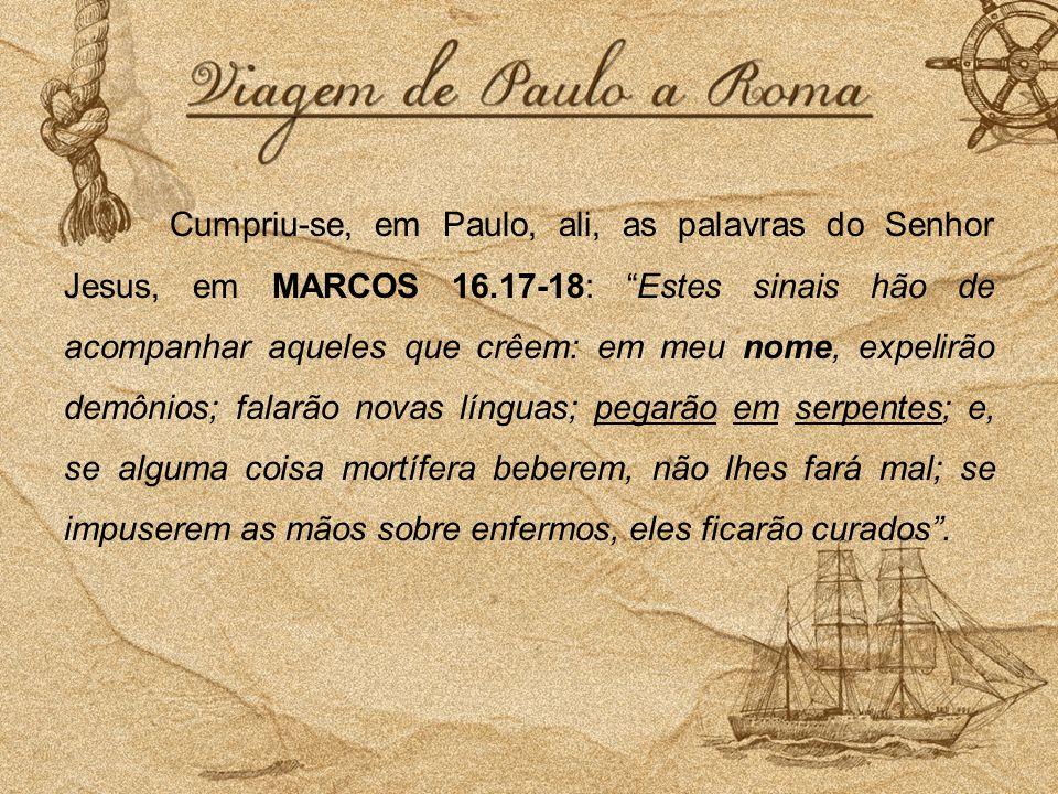 """Cumpriu-se, em Paulo, ali, as palavras do Senhor Jesus, em MARCOS 16.17-18: """"Estes sinais hão de acompanhar aqueles que crêem: em meu nome, expelirão"""