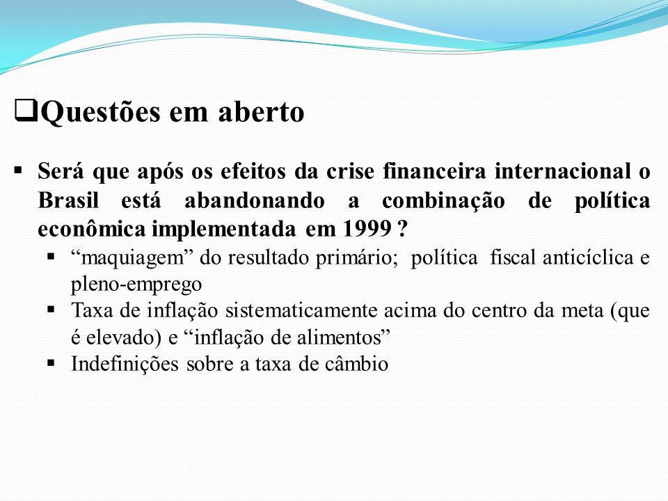  Questões em aberto  Será que após os efeitos da crise financeira internacional o Brasil está abandonando a combinação de política econômica impleme