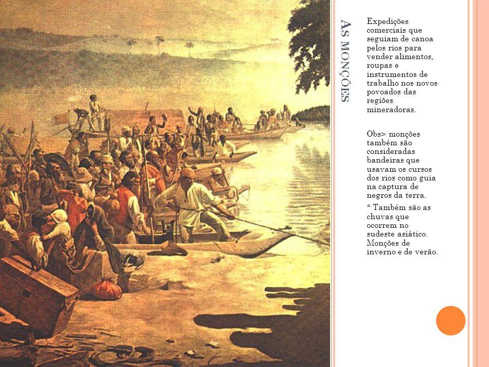 A S MONÇÕES Expedições comerciais que seguiam de canoa pelos rios para vender alimentos, roupas e instrumentos de trabalho nos novos povoados das regi