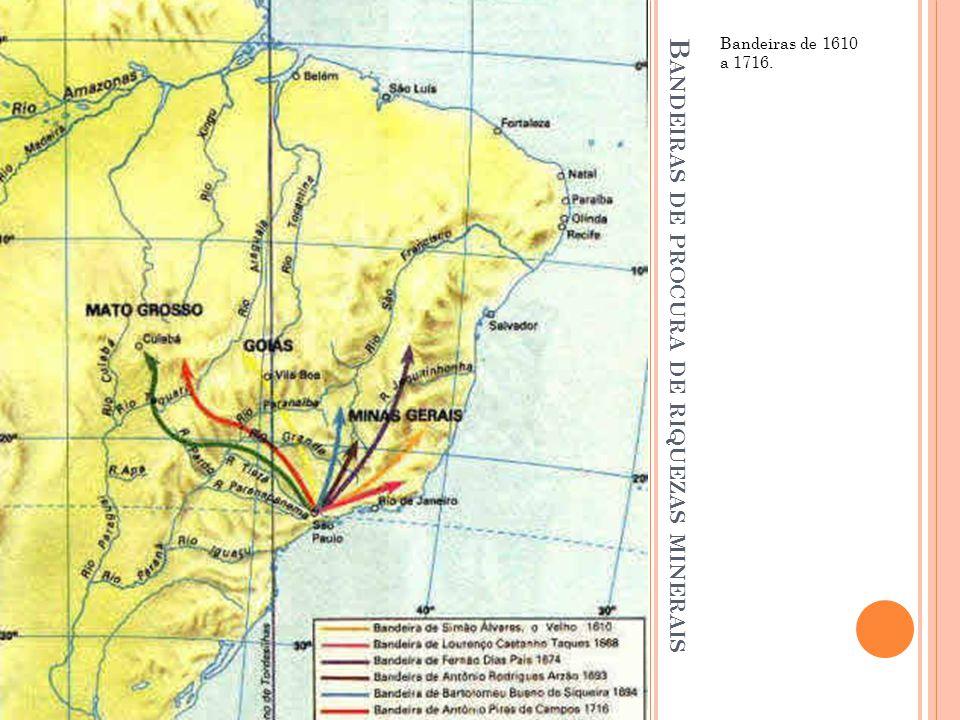 B ANDEIRAS DE PROCURA DE RIQUEZAS MINERAIS Bandeiras de 1610 a 1716.