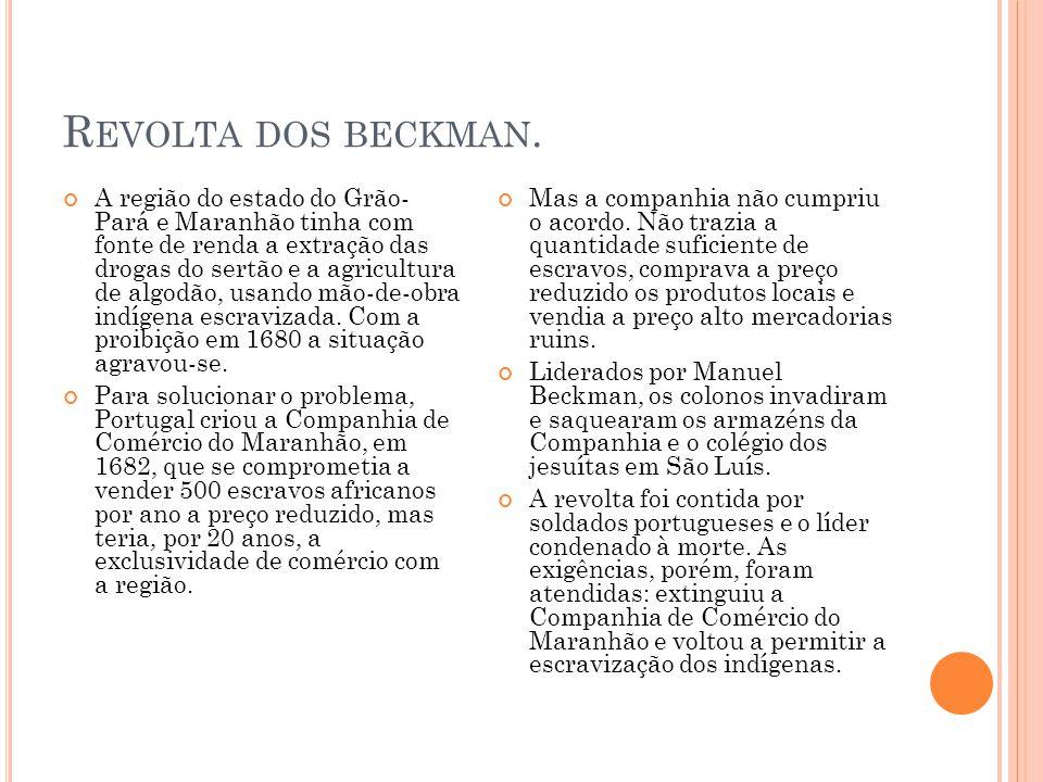 R EVOLTA DOS BECKMAN. A região do estado do Grão- Pará e Maranhão tinha com fonte de renda a extração das drogas do sertão e a agricultura de algodão,