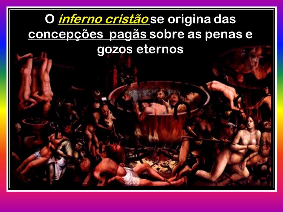 O inferno cristão se origina das concepções pagãs sobre as penas e gozos eternos