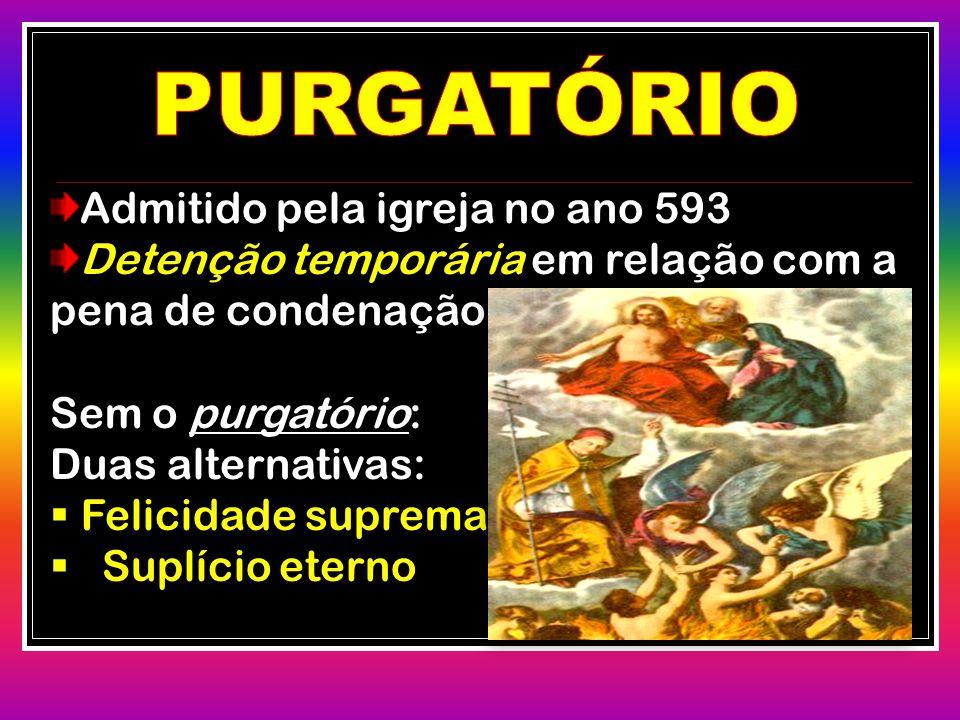 Admitido pela igreja no ano 593 Detenção temporária em relação com a pena de condenação Sem o purgatório: Duas alternativas:  Felicidade suprema  Su