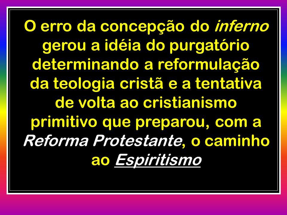 O erro da concepção do inferno gerou a idéia do purgatório determinando a reformulação da teologia cristã e a tentativa de volta ao cristianismo primi