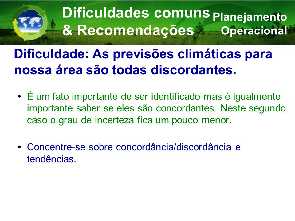 Dificuldade: As previsões climáticas para nossa área são todas discordantes.