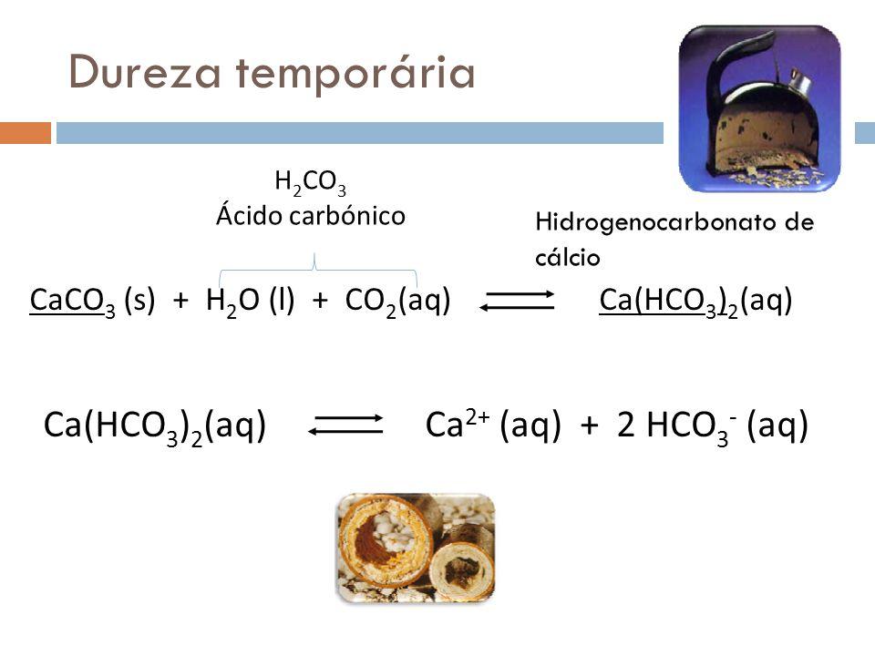 Dureza temporária Ca(HCO 3 ) 2 (aq) Ca 2+ (aq) + 2 HCO 3 - (aq) CaCO 3 (s) + H 2 O (l) + CO 2 (aq) Ca(HCO 3 ) 2 (aq) H 2 CO 3 Ácido carbónico Hidrogen