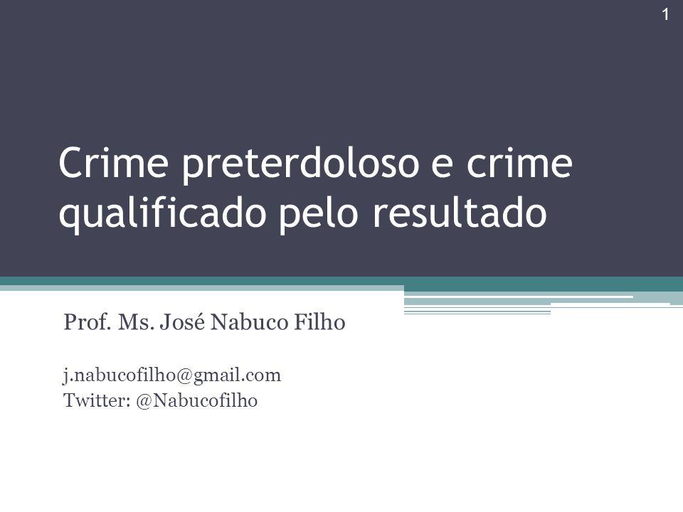 Crime preterdoloso e crime qualificado pelo resultado Prof. Ms. José Nabuco Filho j.nabucofilho@gmail.com Twitter: @Nabucofilho 1
