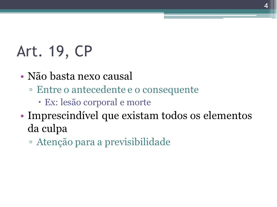 Art. 19, CP Não basta nexo causal ▫Entre o antecedente e o consequente  Ex: lesão corporal e morte Imprescindível que existam todos os elementos da c