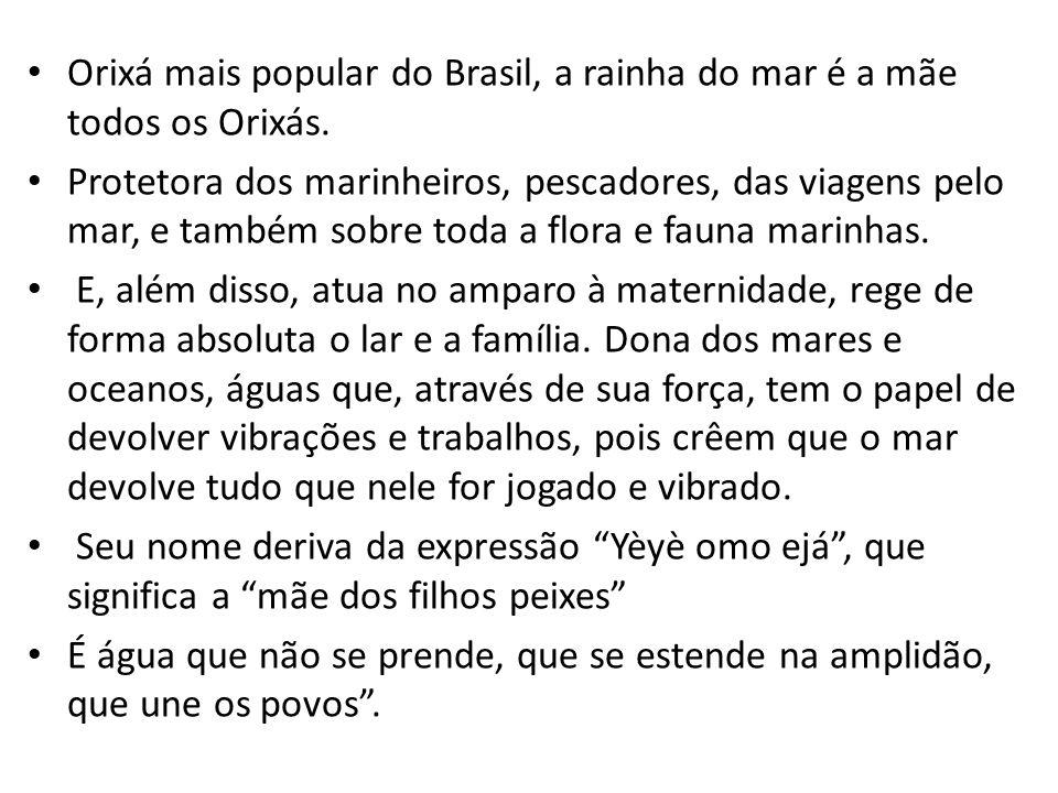 Orixá mais popular do Brasil, a rainha do mar é a mãe todos os Orixás. Protetora dos marinheiros, pescadores, das viagens pelo mar, e também sobre tod