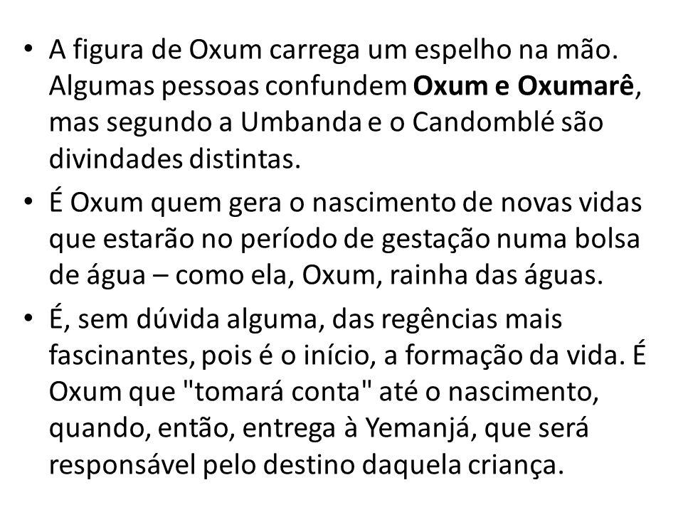 A figura de Oxum carrega um espelho na mão. Algumas pessoas confundem Oxum e Oxumarê, mas segundo a Umbanda e o Candomblé são divindades distintas. É