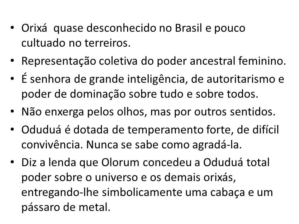 Orixá quase desconhecido no Brasil e pouco cultuado no terreiros. Representação coletiva do poder ancestral feminino. É senhora de grande inteligência