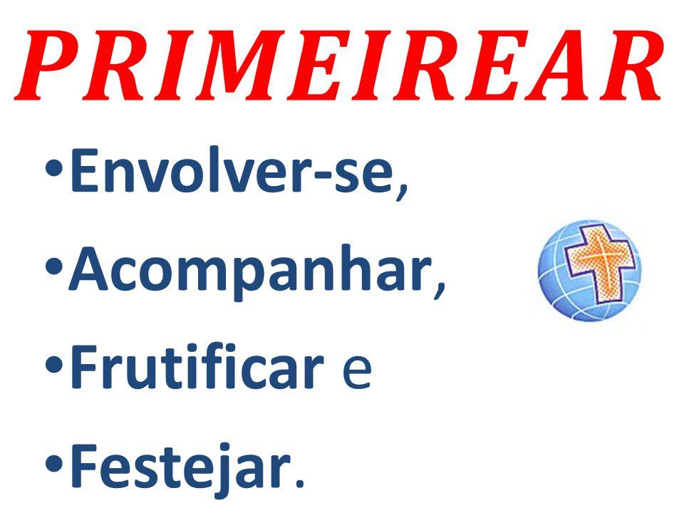 PRIMEIREAR Envolver-se, Acompanhar, Frutificar e Festejar.