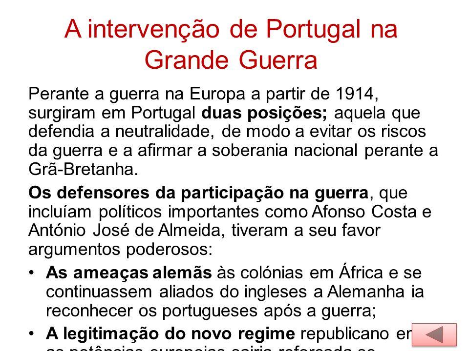 A intervenção de Portugal na Grande Guerra Perante a guerra na Europa a partir de 1914, surgiram em Portugal duas posições; aquela que defendia a neut
