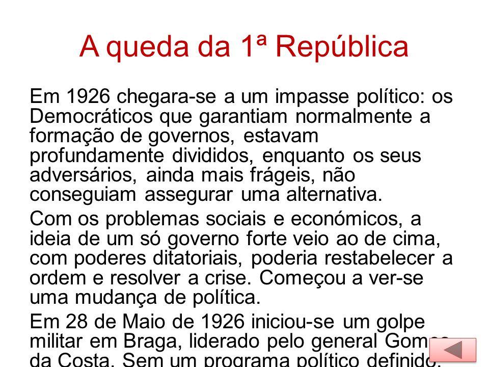 A queda da 1ª República Em 1926 chegara-se a um impasse político: os Democráticos que garantiam normalmente a formação de governos, estavam profundame