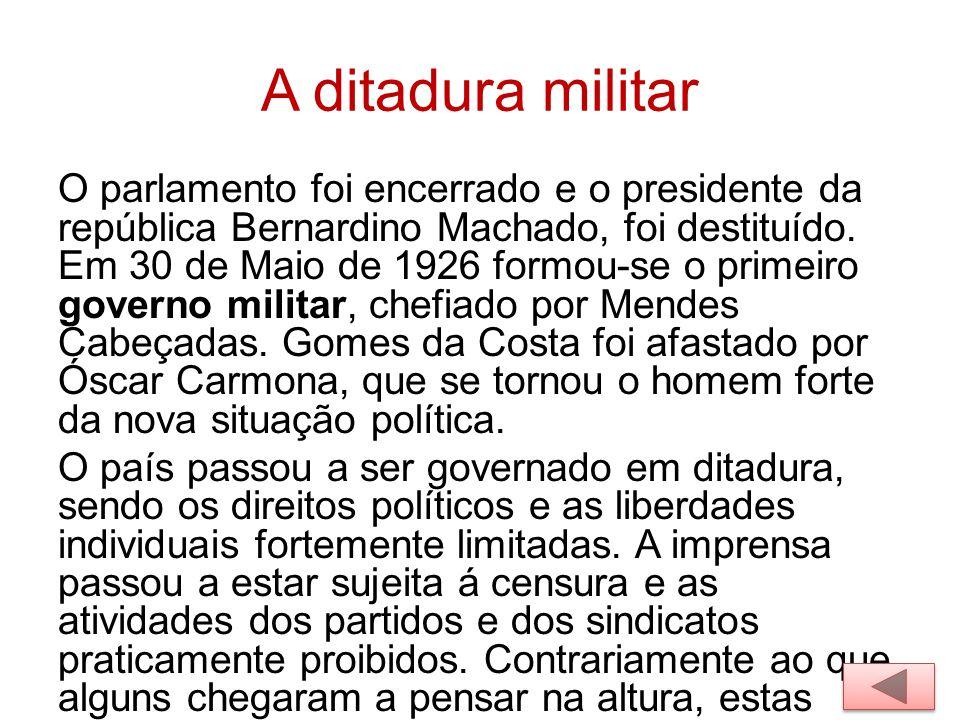 A ditadura militar O parlamento foi encerrado e o presidente da república Bernardino Machado, foi destituído. Em 30 de Maio de 1926 formou-se o primei