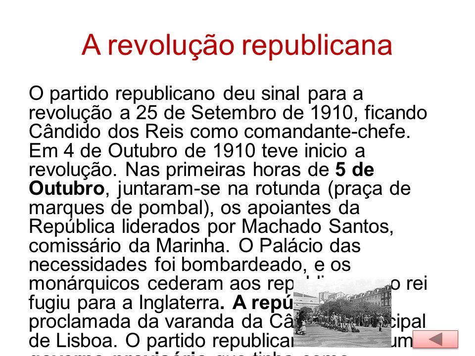A revolução republicana O partido republicano deu sinal para a revolução a 25 de Setembro de 1910, ficando Cândido dos Reis como comandante-chefe. Em
