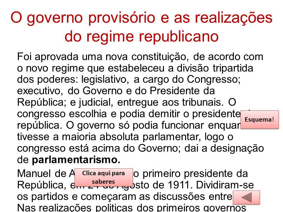 O governo provisório e as realizações do regime republicano Foi aprovada uma nova constituição, de acordo com o novo regime que estabeleceu a divisão