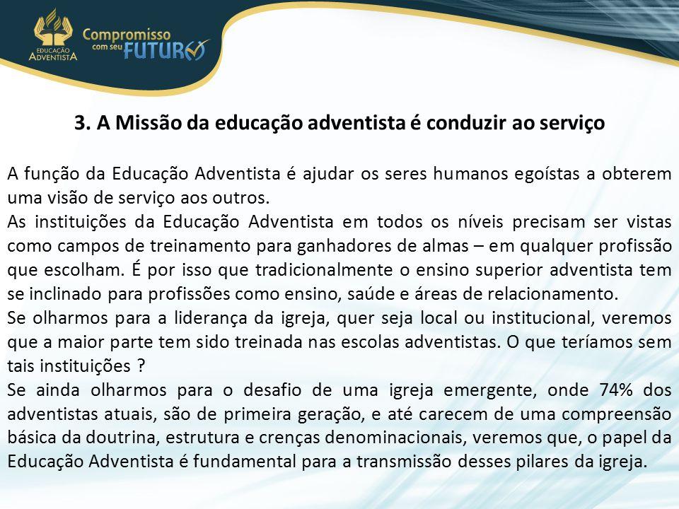 3. A Missão da educação adventista é conduzir ao serviço A função da Educação Adventista é ajudar os seres humanos egoístas a obterem uma visão de ser