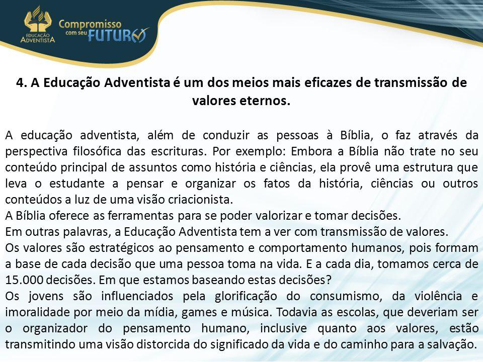 4. A Educação Adventista é um dos meios mais eficazes de transmissão de valores eternos. A educação adventista, além de conduzir as pessoas à Bíblia,
