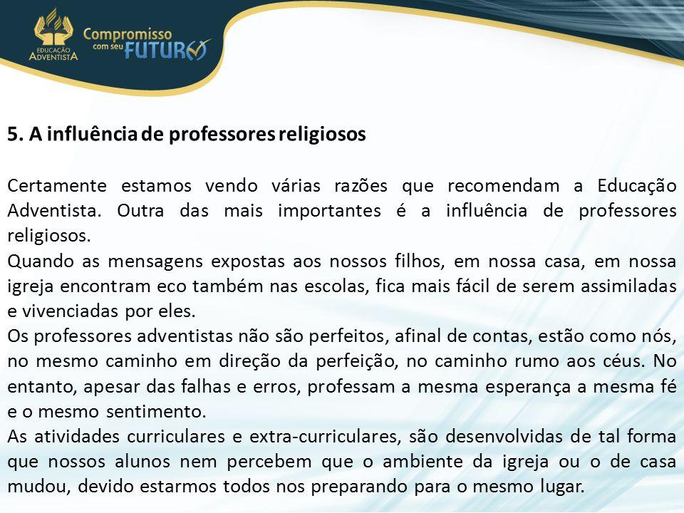 5. A influência de professores religiosos Certamente estamos vendo várias razões que recomendam a Educação Adventista. Outra das mais importantes é a